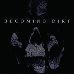Becoming Dirt