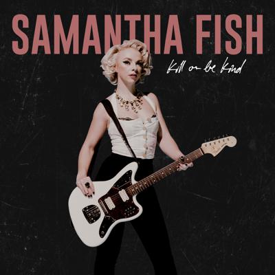 Samantha Fish - Kill or Be Kind Lyrics