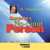 How to Be a No-Limit Person - Dr. Wayne W. Dyer