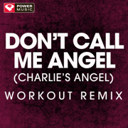Don't Call Me Angel (Charlie's Angels) [Workout Remix] - Power Music Workout - Power Music Workout