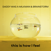 BrainStorm & Daddy Was a Milkman - This Is How I Feel artwork