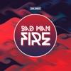 Bad Man Fire Single