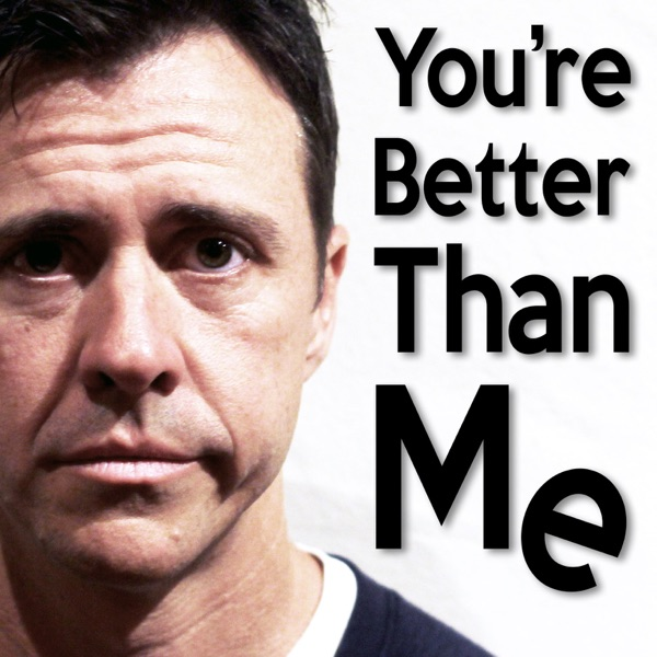 You're Better Than Me