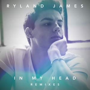 Ryland James - In My Head (Remixes) - EP