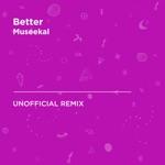 Better (Khalid) [Museekal Unofficial Remix] - Single