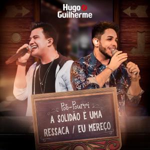 Hugo & Guilherme - Pot-Pourri: a Solidão É uma Ressaca / Eu Mereço (ao Vivo)