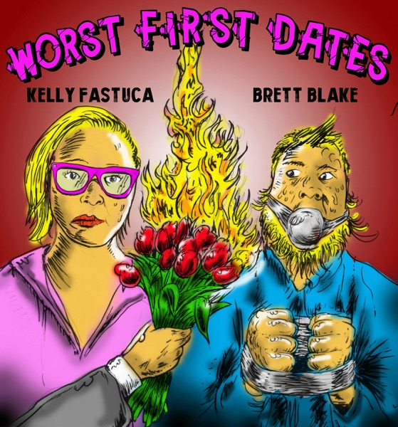 Worst First Dates with Brett Blake and Kelly Fastuca