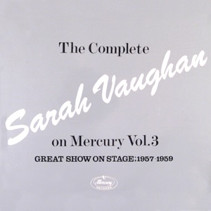 The Complete Sarah Vaughan On Mercury Vol. 3 (Great Show On Stage, 1957-59)