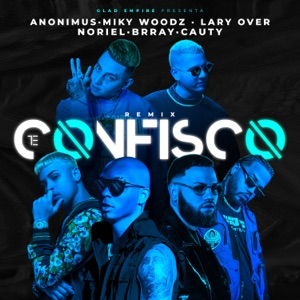 Anonimus, Miky Woodz & Lary Over - Te Confisco feat. Brray, Cauty & Noriel