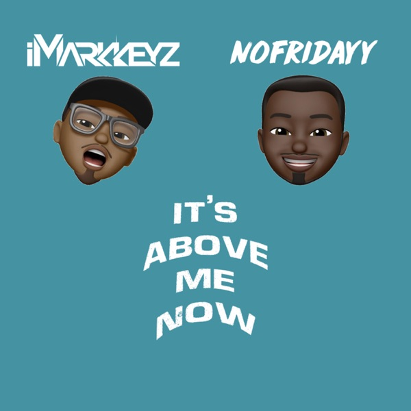 It's Above Me Now (feat. NoFridayy) - Single