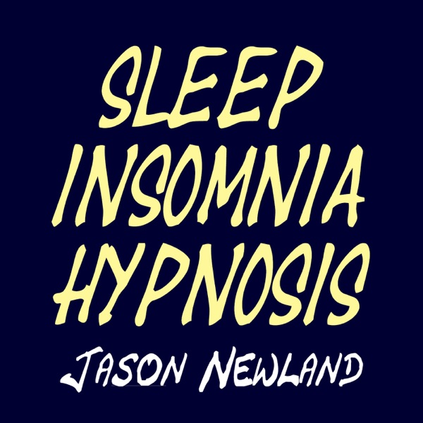 Sleep Insomnia Hypnosis - Jason Newland – Podcast – Podtail