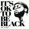 It's OK To Be Black - Single