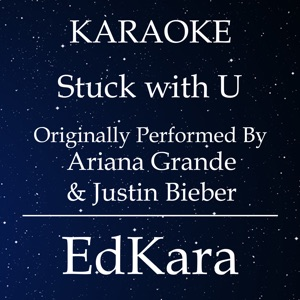 EdKara - Stuck with U (Originally Performed by Ariana Grande & Justin Bieber) [Karaoke No Guide Melody Version]