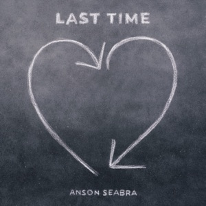 ANSON SEABRA - Last Time Chords and Lyrics