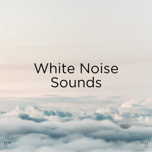 "White Noise Baby Sleep & White Noise For Babies - !!"" White Noise Sounds ""!!"