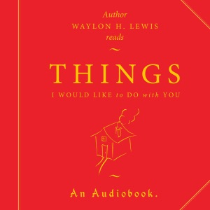 Things I Would Like to Do with You (Unabridged)
