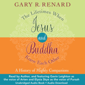 The Lifetimes When Jesus and Buddha Knew Each Other: A History of Mighty Companions (Unabridged)