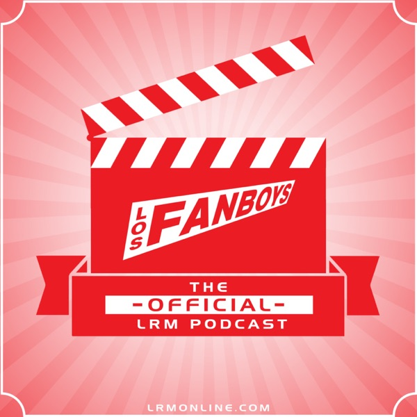 Los Fanboys Podcast | Listen Free on Castbox