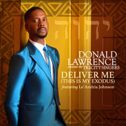 Deliver Me (This Is My Exodus) [feat. Le'Andria Johnson] - Donald Lawrence & The Tri-City Singers - Donald Lawrence & The Tri-City Singers