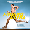 Rich Roll - Finding Ultra: Rejecting Middle Age, Becoming One of the World's Fittest Men, and Discovering Myself artwork