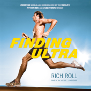 Finding Ultra: Rejecting Middle Age, Becoming One of the World's Fittest Men, and Discovering Myself