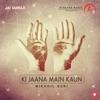 Ki Jaana Mai Kaun Single