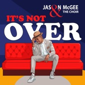 Jason McGee & The Choir - It's Not Over