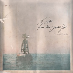 A Letter from the Caspian Sea - EP