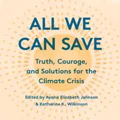 All We Can Save: Truth, Courage, and Solutions for the Climate Crisis (Unabridged)