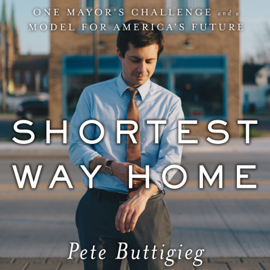 Shortest Way Home: One Mayor's Challenge and a Model for America's Future audiobook