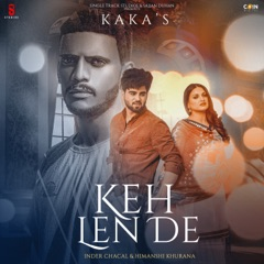 Keh Len De (feat. Inder Chahal & Himanshi Khurana)