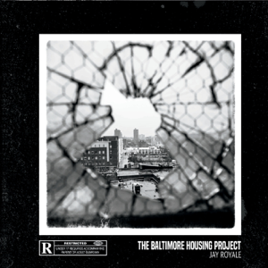 Jay Royale - The Baltimore Housing Project