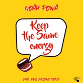 Noah Powa - Keep the Same Energy