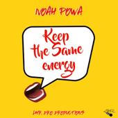 Keep the Same Energy - Noah Powa