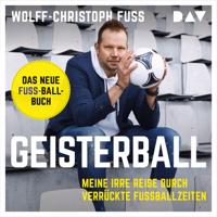 Wolff-Christoph Fuss - Geisterball: Meine irre Reise durch verrückte Fußballzeiten artwork