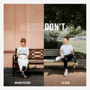 Maybe Don't (feat. JP Saxe) - Maisie Peters