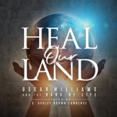 The Potter's House Choir;C. Ashley Brown-Lawrence;Oscar Williams and the Band of Life - Heal Our Land