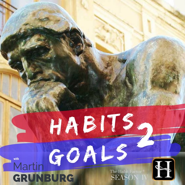 Habits 2 Goals The Habit Factor Podcast With Martin Grunburg