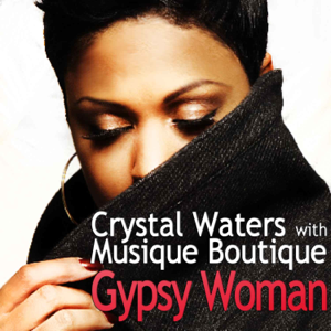 Crystal Waters & Musique Boutique - Gypsy Woman