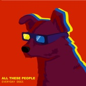 Everyday Dogs - All These People