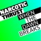 Narcotic Thrust - When Dawn Breaks