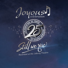 Joyous Celebration 25 - Still We Rise: Live At The Joburg Theatre (Live)