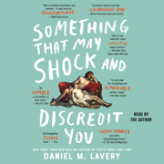 Something That May Shock and Discredit You (Unabridged)