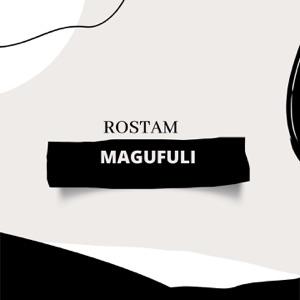 Rostam - Magufuli