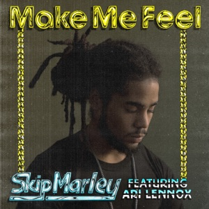 Skip Marley - Make Me Feel feat. Ari Lennox