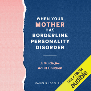 When Your Mother Has Borderline Personality Disorder: A Guide for Adult Children (Unabridged)