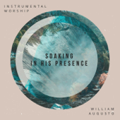 Soaking in His Presence (Instrumental Worship)