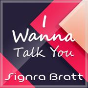 I Wanna Talk You - Signra Bratt - Signra Bratt