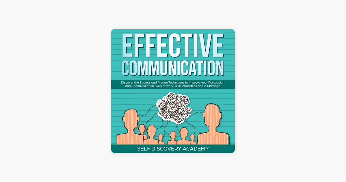 Effective Communication: Discover the Secrets and Proven Techniques to  Improve Your Persuasion and Communication Skills at Work, in Relationships  and