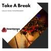 Take a Break: Chillout Music for Refreshment